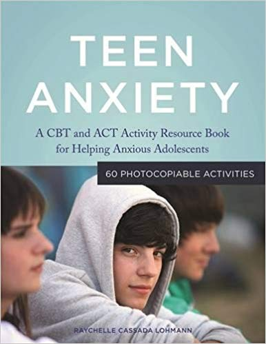 Teen Anxiety by Dr. Raychelle Cassada Lohmann